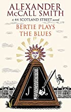 Bertie Plays The Blues: A 44 Scotland Street…