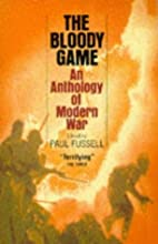 The Bloody Game: Anthology of War by Paul…