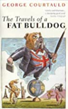 The Travels of a Fat Bulldog by George…