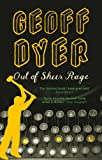 Dyer, Geoff: Out of Sheer Rage: In the Shadow of D. H. Lawrence