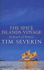 The Spice Islands Voyage by Timothy Severin