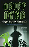 Dyer, Geoff: Anglo-English Attitudes