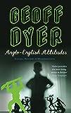 Dyer, Geoff: Anglo-English Attitudes