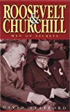 Stafford, David: Roosevelt and Churchill : Men of Secrets