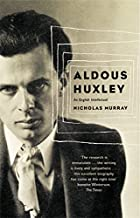 Aldous Huxley: A Biography by Nicholas…