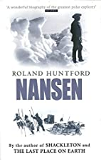 Nansen: The Explorer as Hero by Roland…