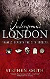 Smith, Stephen: Underground London: Travels Beneath The City Streets