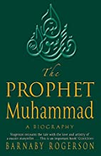 The Prophet Muhammad: A Biography by Barnaby…
