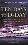 Stafford, David: Ten Days to D-Day: Countdown to the Liberation of Europe