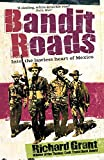 Richard Grant: Bandit Roads: Into the Lawless Heart of Mexico