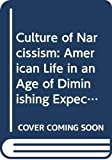 Christopher Lasch: The Culture Of Narcissism - American Life In An Age Of Diminishing Expectations