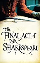 The Final Act of Mr Shakespeare by Robert…