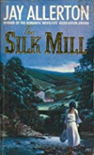 The Silk Mill by Jay Allerton