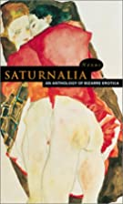 Saturnalia: An Anthology of Bizarre Erotica…