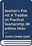 Dana, Richard Henry: Seaman's Friend: A Treatise on Practical Seamanship (Maritime Hist. S)