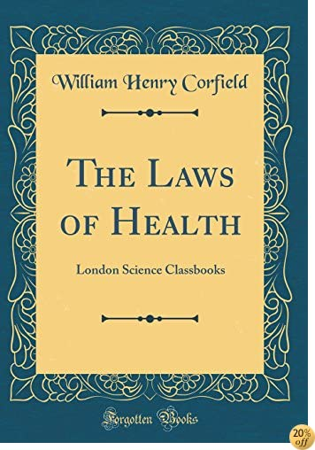 The Laws of Health: London Science Classbooks (Classic Reprint)
