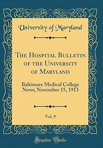 the-hospital-bulletin-of-the-university-of-maryland-vol-9-baltimore-medical-college-news-november-15-1913-classic-reprint