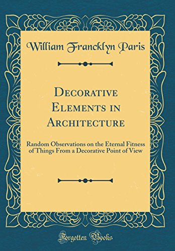 decorative-elements-in-architecture-random-observations-on-the-eternal-fitness-of-things-from-a-decorative-point-of-view-classic-reprint