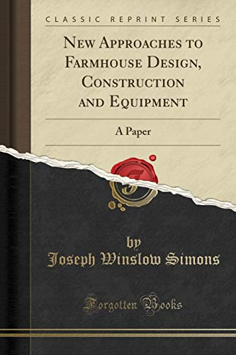 new-approaches-to-farmhouse-design-construction-and-equipment-a-paper-classic-reprint