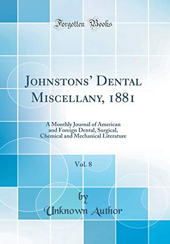 johnstons-dental-miscellany-1881-vol-8-a-monthly-journal-of-american-and-foreign-dental-surgical-chemical-and-mechanical-literature-classic-reprint
