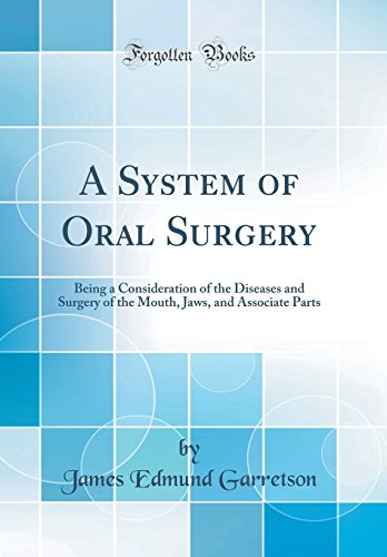 a-system-of-oral-surgery-being-a-consideration-of-the-diseases-and-surgery-of-the-mouth-jaws-and-associate-parts-classic-reprint