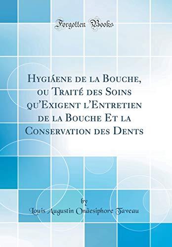 hygiene-de-la-bouche-ou-trait-des-soins-quexigent-lentretien-de-la-bouche-et-la-conservation-des-dents-classic-reprint-french-edition