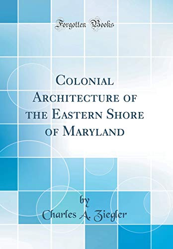 colonial-architecture-of-the-eastern-shore-of-maryland-classic-reprint