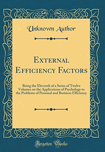 external-efficiency-factors-being-the-eleventh-of-a-series-of-twelve-volumes-on-the-applications-of-psychology-to-the-problems-of-personal-and-business-efficiency-classic-reprint
