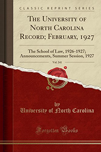 the-university-of-north-carolina-record-february-1927-vol-241-the-school-of-law-1926-1927-announcements-summer-session-1927-classic-reprint
