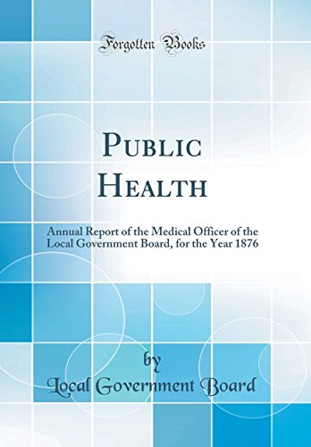 public-health-annual-report-of-the-medical-officer-of-the-local-government-board-for-the-year-1876-classic-reprint