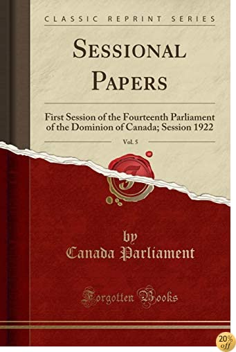 Sessional Papers, Vol. 5: First Session of the Fourteenth Parliament of the Dominion of Canada; Session 1922 (Classic Reprint)