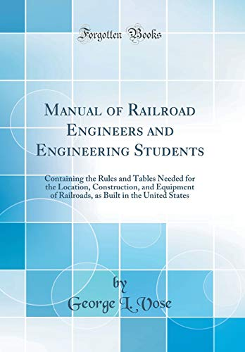 manual-of-railroad-engineers-and-engineering-students-containing-the-rules-and-tables-needed-for-the-location-construction-and-equipment-of-built-in-the-united-states-classic-reprint