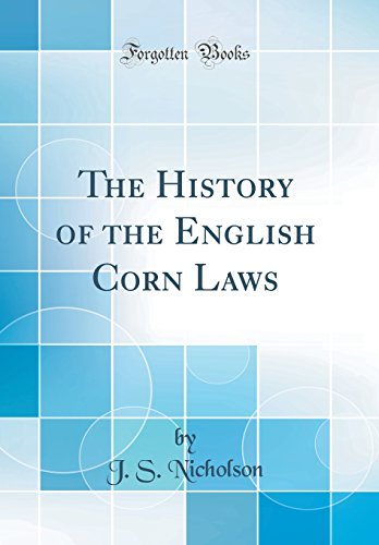 the-history-of-the-english-corn-laws-classic-reprint