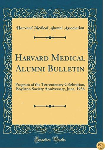 Harvard Medical Alumni Bulletin: Program of the Tercentenary Celebration, Boylston Society Anniversary, June, 1936 (Classic Reprint)