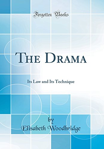 the-drama-its-law-and-its-technique-classic-reprint
