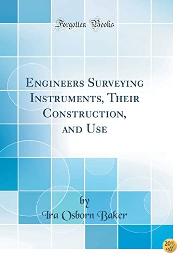 Engineers Surveying Instruments, Their Construction, and Use (Classic Reprint)