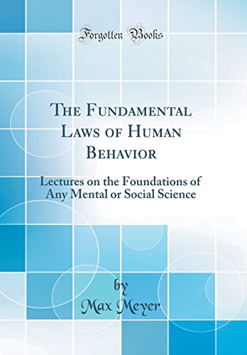 the-fundamental-laws-of-human-behavior-lectures-on-the-foundations-of-any-mental-or-social-science-classic-reprint