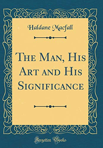 the-man-his-art-and-his-significance-classic-reprint