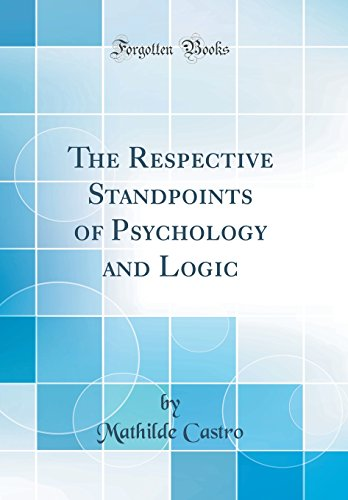 the-respective-standpoints-of-psychology-and-logic-classic-reprint