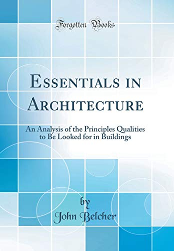 essentials-in-architecture-an-analysis-of-the-principles-qualities-to-be-looked-for-in-buildings-classic-reprint