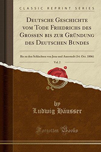deutsche-geschichte-vom-tode-friedrichs-des-groen-bis-zur-grndung-des-deutschen-bundes-vol-2-bis-zu-den-schlachten-von-jena-und-auerstedt-14-oct-1806-classic-reprint-german-edition