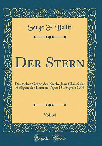 der-stern-vol-38-deutsches-organ-der-kirche-jesu-christi-der-heiligen-der-letzten-tage-15-august-1906-classic-reprint-german-edition