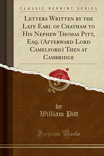 letters-written-by-the-late-earl-of-chatham-to-his-nephew-thomas-pitt-esq-afterward-lord-camelford-then-at-cambridge-classic-reprint