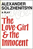 Solshenitsyn, Aleksandr Isaevich: The Love-Girl and the Innocent: A Play