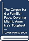 Buchanan, Edna: The Corpse Had a Familiar Face: Covering Miami, America's Toughest Crime Beat