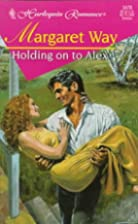 Holding on to Alex by Margaret Way