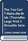 Banks, Leanne: The You-Can'T-Make-Me-Bride (Thorndike Large Print Silhouette Romance Series)