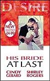 Gerard, Cindy: His Bride at Last (Silhouette Desire)