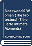 Beverly Barton: Blackwood's Woman (The Protectors) (Silhouette Intimate Moments #707)