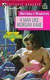 Beverly Barton: Man Like Morgan Kane (The Protectors) (Harlequin Silhouette Intimate Moments, No 819)